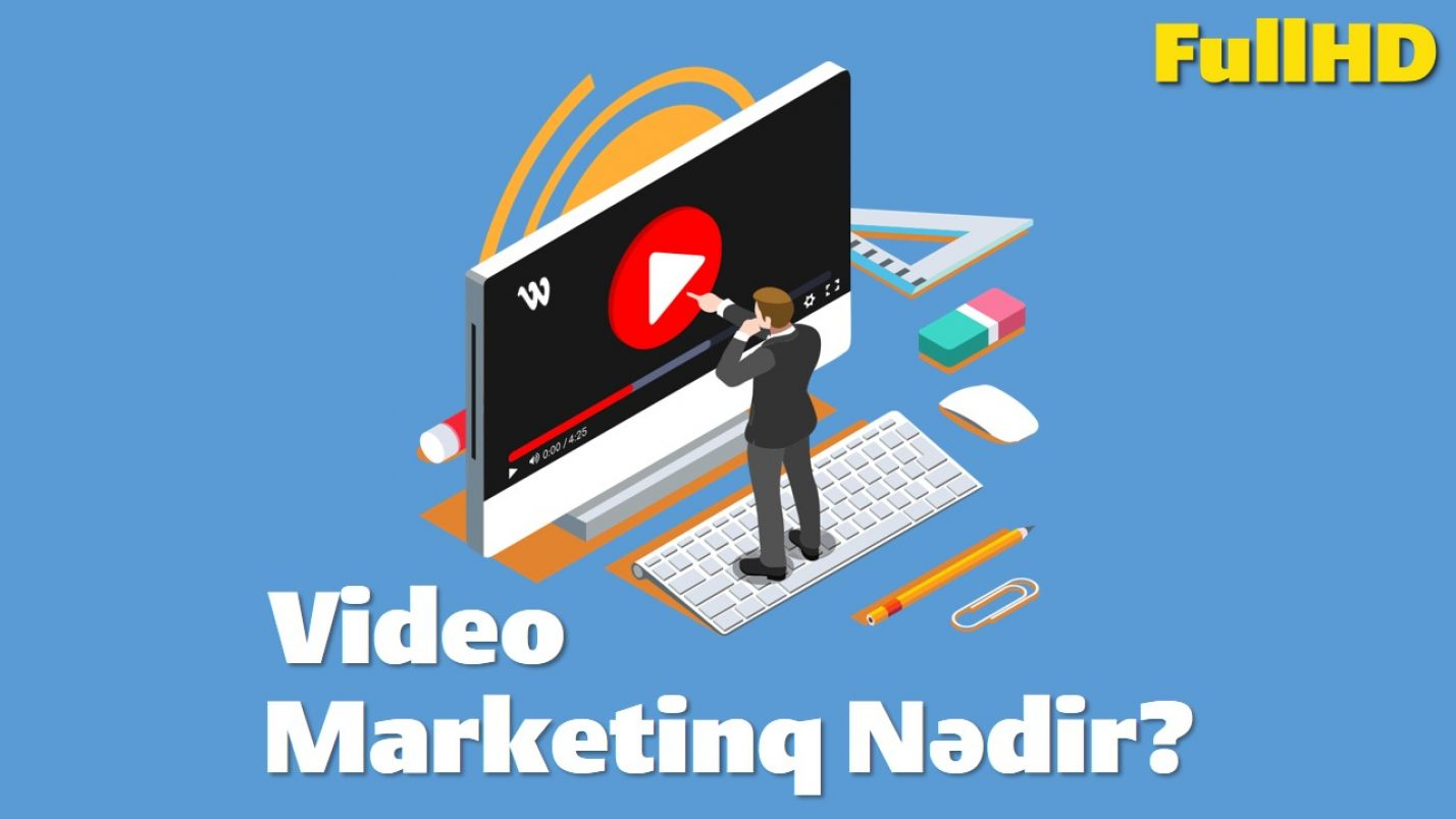 Video Marketinq Nədir? Video Marketinqin Üstünlükləri