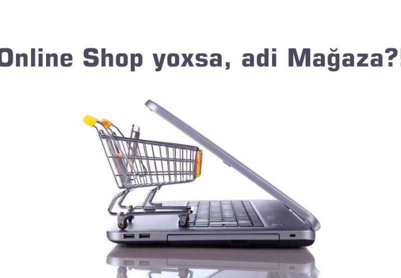 Yeni Biznes: Adi Mağaza Yoxsa, Online Market?